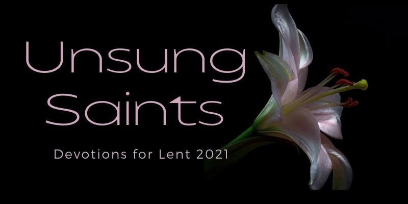 Unsung Saints Devotions fro Lent 2021